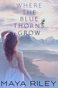 Where the Blue Thorns Grow by Maya Riley