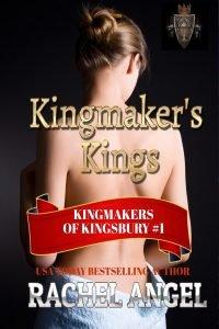 Kingmaker's Kings by Rachel Angel