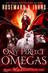 Only Perfect Omegas by Rosemary A Johns