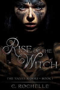 Rise of the Witch by C. Rochelle