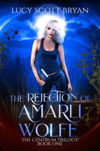 The Rejection of Amarli Wolfe by Lucy Scott Bryan
