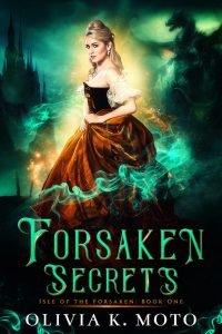 Forsaken Secrets by Olivia K. Moto