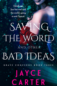 Saving the World and Other Bad Ideas by Jayce Carter