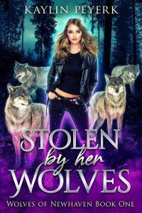 Stolen by Her Wolves by Kaylin Peyerk
